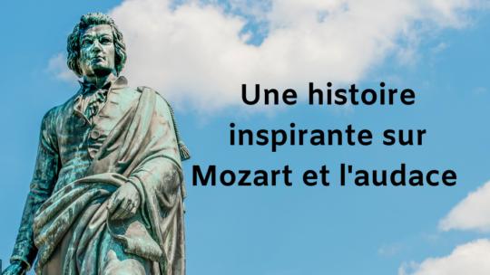 Une histoire inspirante sur Mozart et l'audace